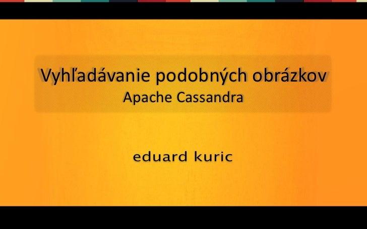 Vyhľadávanie podobných obrázkov        Apache Cassandra