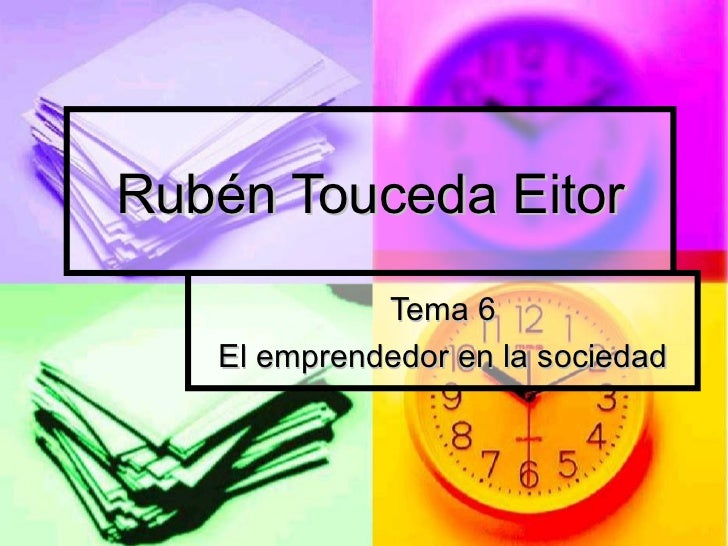 Rubén Touceda Eitor Tema 6 El emprendedor en la sociedad