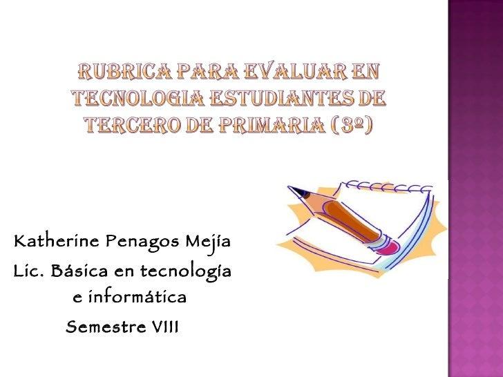 <ul><li>Katherine Penagos Mejía </li></ul><ul><li>Lic. Básica en tecnología e informática </li></ul><ul><li>Semestre VIII ...