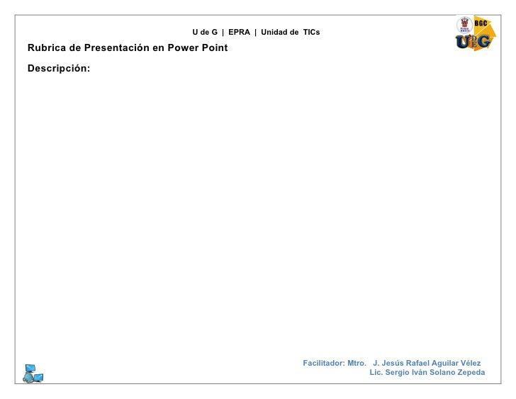 U de G | EPRA | Unidad de TICs  Rubrica de Presentación en Power Point  Descripción:                                      ...