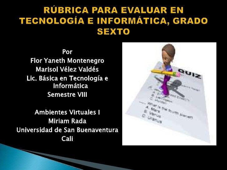 Por <br />Flor Yaneth Montenegro<br />Marisol Vélez Valdés<br />Lic. Básica en Tecnología e Informática<br />Semestre VIII...