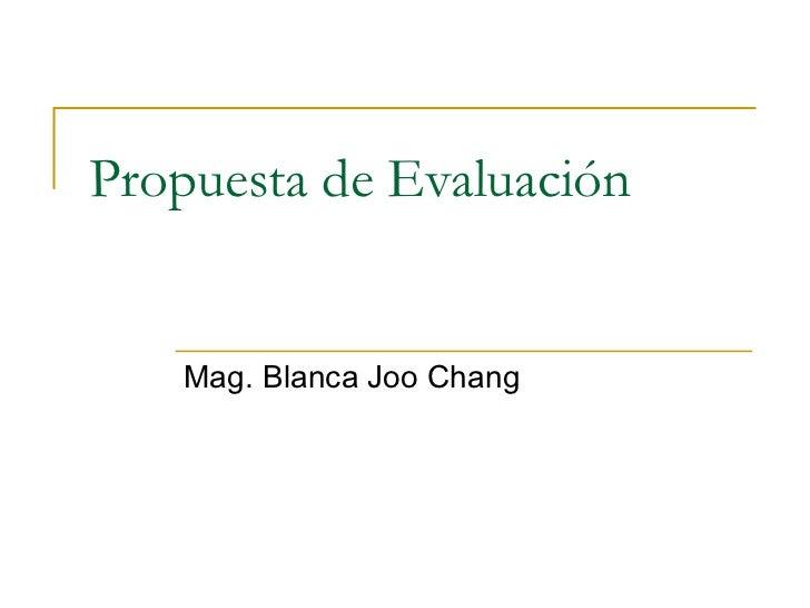 Propuesta de Evaluación Mag. Blanca Joo Chang