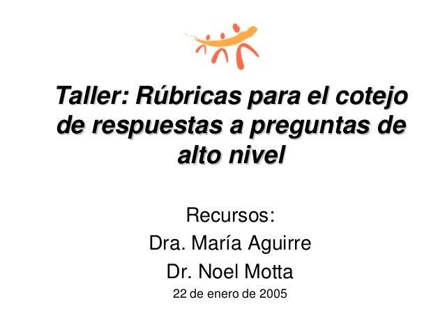 Taller: RTaller: Rúúbricas para el cotejobricas para el cotejo de respuestas a preguntas dede respuestas a preguntas de al...