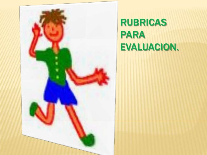 RUBRICAS PARA EVALUACION.<br />