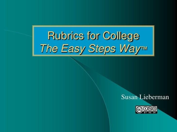 Rubrics for CollegeThe Easy Steps Way™               Susan Lieberman