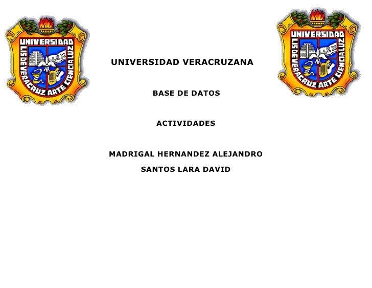6563995-878205-769620-666115<br />UNIVERSIDAD VERACRUZANA<br />                       BASE DE DATOS<br />ACTIVIDADES<br />...