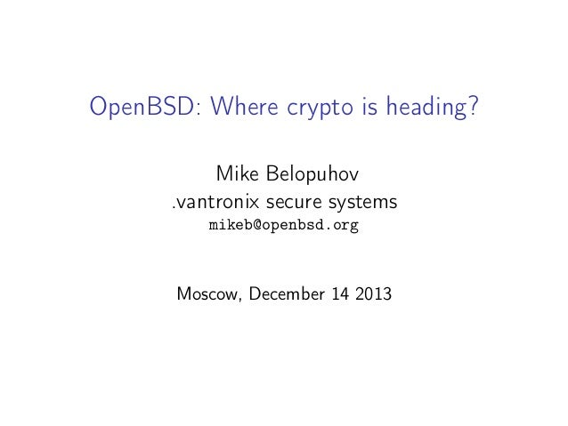 OpenBSD: Where crypto is heading? Mike Belopuhov .vantronix secure systems mikeb@openbsd.org  Moscow, December 14 2013