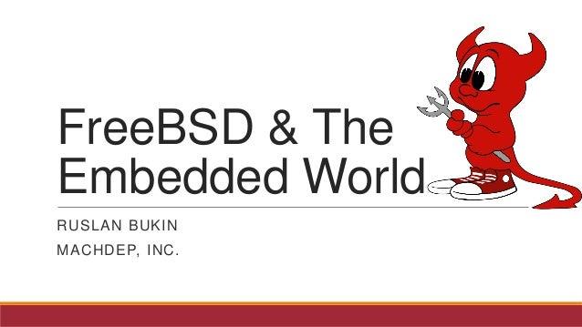 FreeBSD & The Embedded World RUSLAN BUKIN MACHDEP, INC.