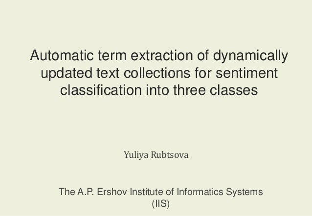Automatic term extraction of dynamically  updated text collections for sentiment  classification into three classes  Yuliy...