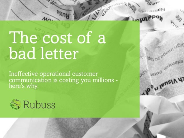The cost of abad letterIneffective operational customercommunication is costing you millions -here's why.Rubuss