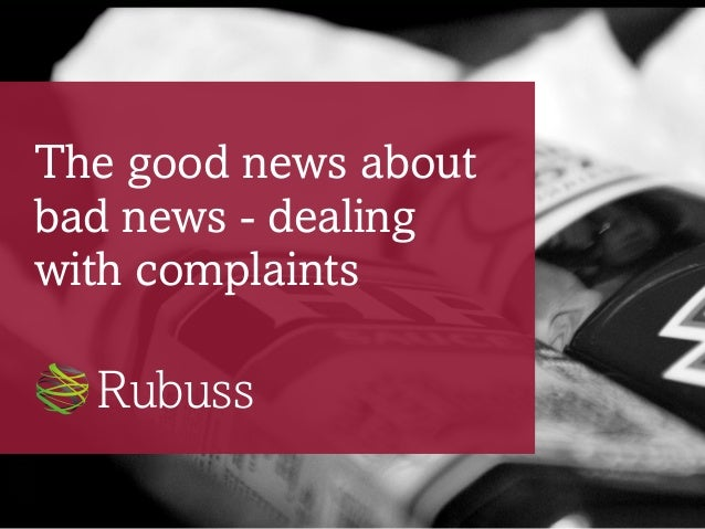 The good news aboutbad news - dealingwith complaintsRubuss