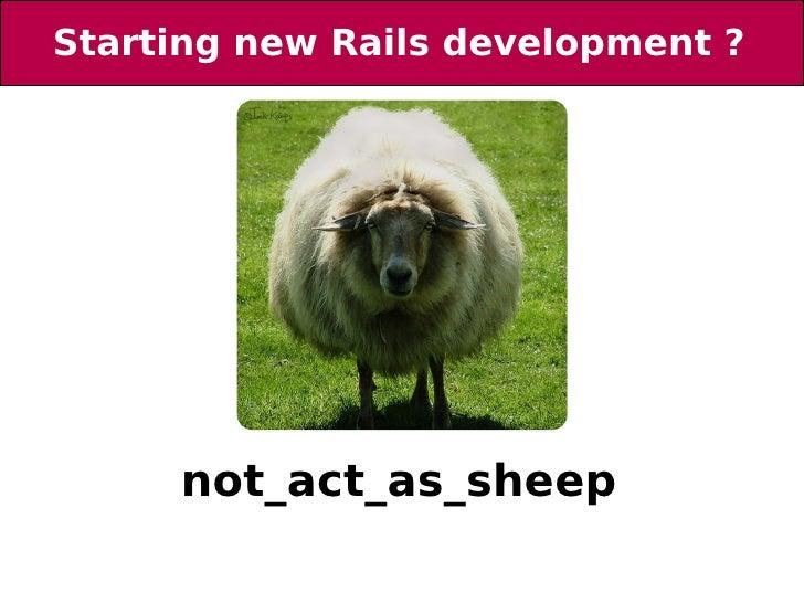 Starting new Rails development ?              not_act_as_sheep