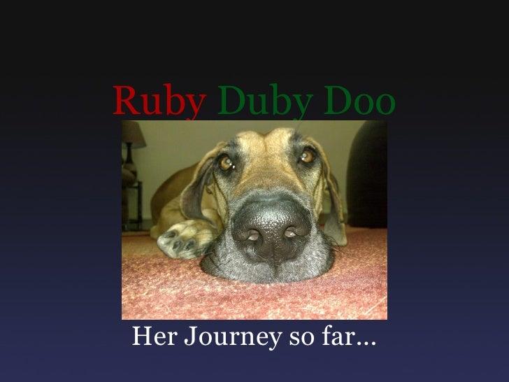 Ruby Duby Doo     Her Journey so far...