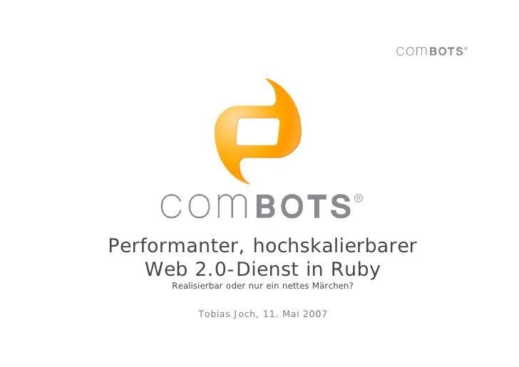 Performanter, hochskalierbarer     Web 2.0-Dienst in Ruby       Realisierbar oder nur ein nettes Märchen?              Tob...
