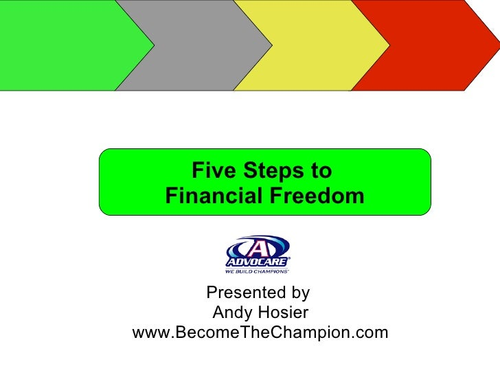 Five Steps to  Financial Freedom Presented by  Andy Hosier www.BecomeTheChampion.com