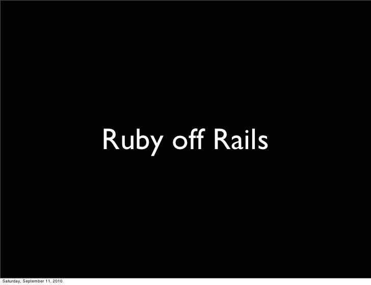 Ruby off Rails    Saturday, September 11, 2010