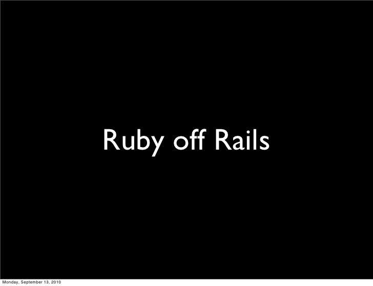 Ruby off Rails    Monday, September 13, 2010