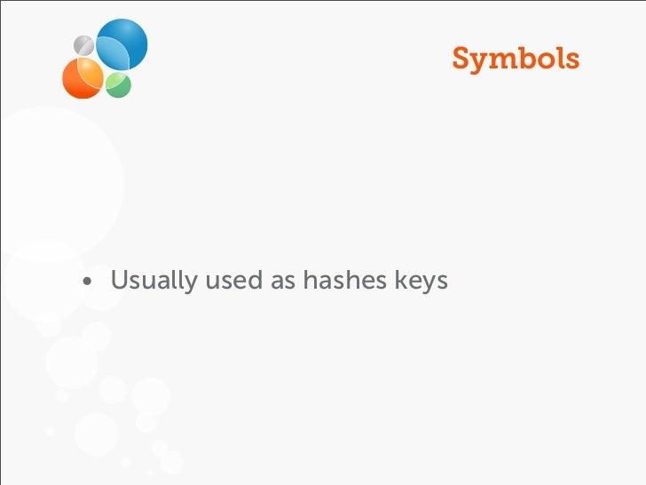 Symbols• Usually used as hashes keys