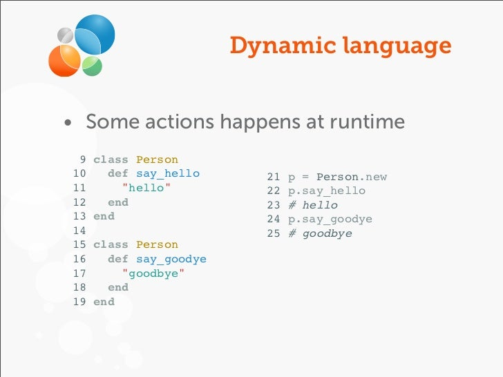 """Dynamic language• Some actions happens at runtime 9   class Person10     def say_hello      21   p = Person.new11       """"h..."""
