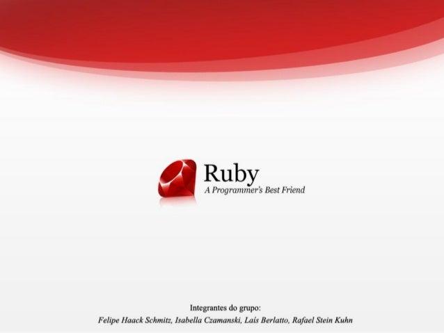 Introdução ●A linguagem Ruby. ●Seu principal criador. ●Surgimento de seu nome.