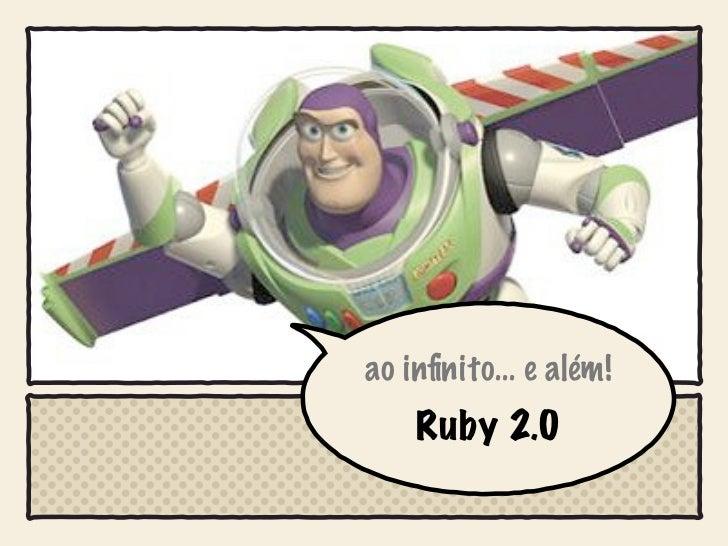 ao infinito... e além!    Ruby 2.0