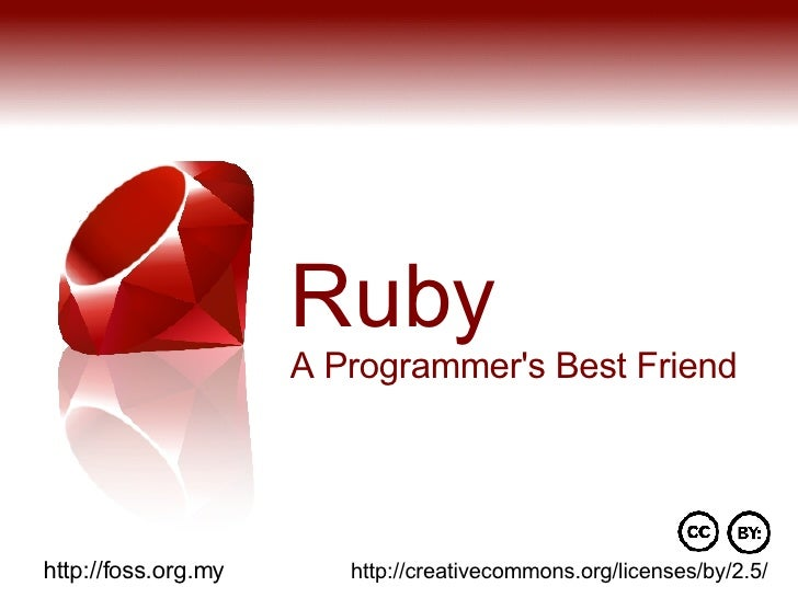 <ul><ul><li>Ruby </li></ul></ul><ul><ul><li>A Programmer's Best Friend </li></ul></ul>http://creativecommons.org/licenses/...