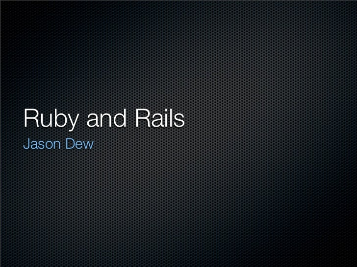 Ruby and Rails Jason Dew