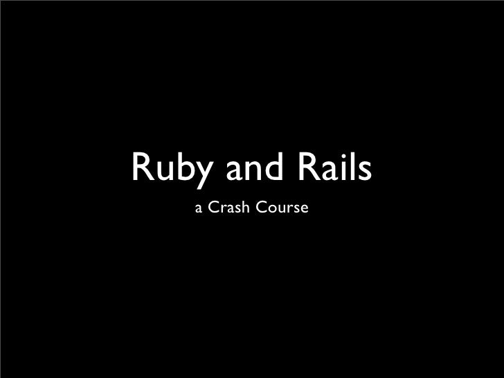 Ruby and Rails    a Crash Course