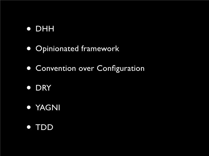 • DHH • Opinionated framework • Convention over Configuration • DRY • YAGNI • TDD