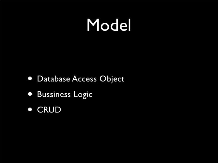 Model  • Database Access Object • Bussiness Logic • CRUD