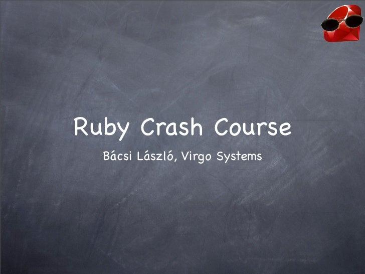 Ruby Crash Course   Bácsi László, Virgo Systems