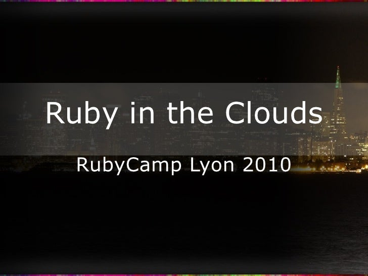 Ruby in the Clouds RubyCamp Lyon 2010