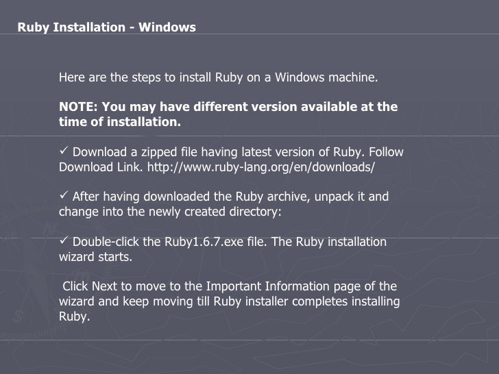 <ul><li>Here are the steps to install Ruby on a Windows machine. </li></ul><ul><li>NOTE: You may have different version av...