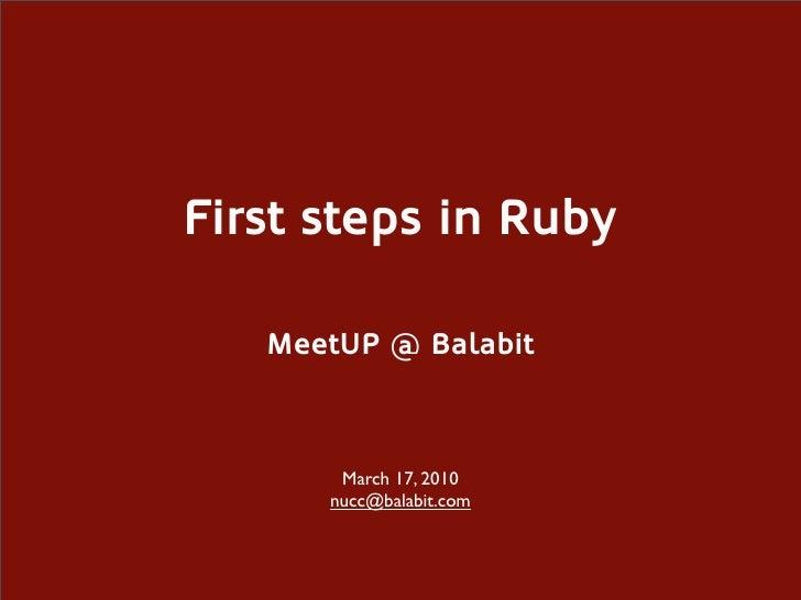 First steps in Ruby     MeetUP @ Balabit           March 17, 2010       nucc@balabit.com