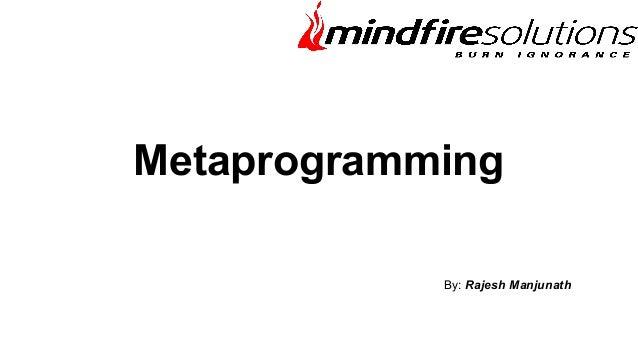 Metaprogramming By: Rajesh Manjunath
