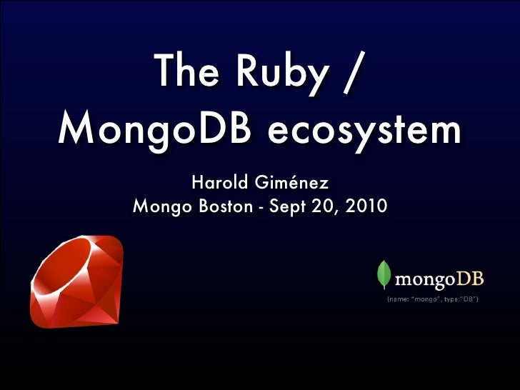 The Ruby / MongoDB ecosystem         Harold Giménez    Mongo Boston - Sept 20, 2010