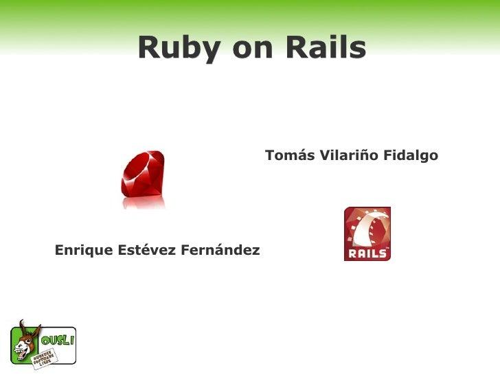 Ruby on Rails                               Tomás Vilariño Fidalgo     Enrique Estévez Fernández
