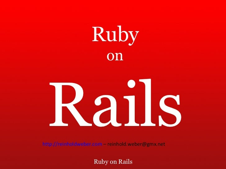 Ruby on Rails Ruby on Rails http://reinholdweber.com   – reinhold.weber@gmx.net