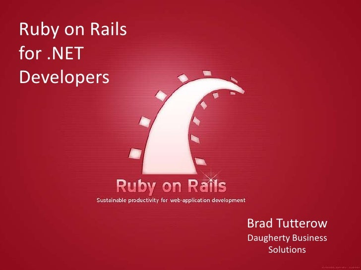 Ruby on Rails for .NET Developers<br />Brad Tutterow<br />Daugherty Business <br />Solutions<br />