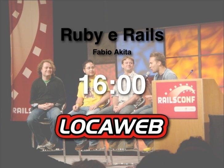 Ruby e Rails    Fabio Akita       16:00