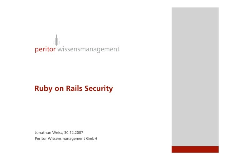 Ruby on Rails Security     Jonathan Weiss, 30.12.2007 Peritor Wissensmanagement GmbH
