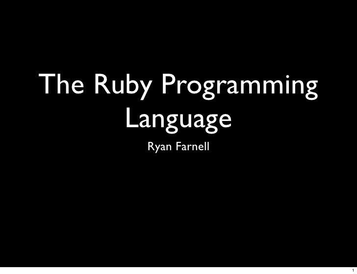 The Ruby Programming       Language        Ryan Farnell                            1