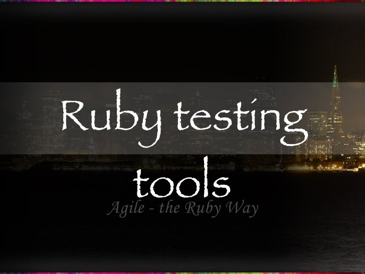 Ruby testing tools Agile - the Ruby Way