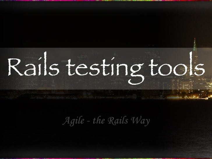 Rails testing tools Agile - the Rails Way