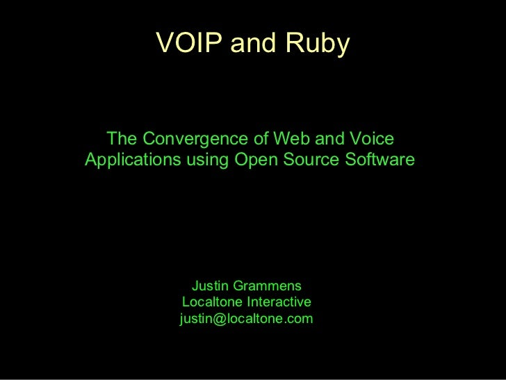VOIP and Ruby  The Convergence of Web and VoiceApplications using Open Source Software             Justin Grammens        ...