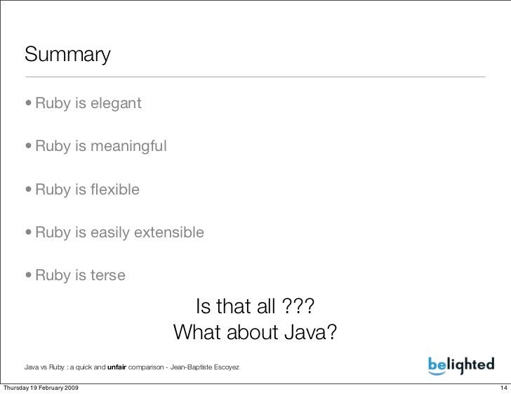Summary        • Ruby is elegant        • Ruby is meaningful        • Ruby is flexible        • Ruby is easily extensible  ...