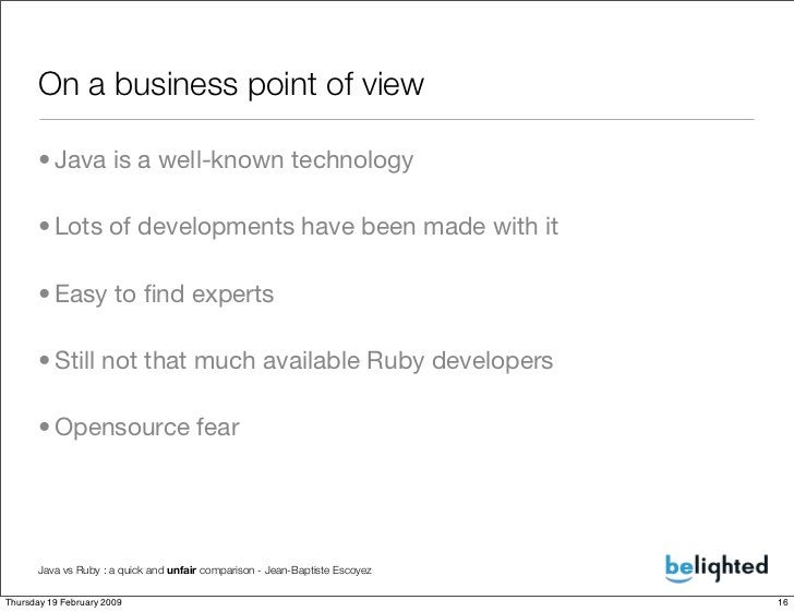 On a business point of view        • Java is a well-known technology        • Lots of developments have been made with it ...