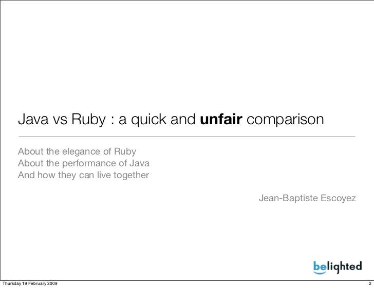 Java vs Ruby : a quick and unfair comparison       About the elegance of Ruby       About the performance of Java       An...