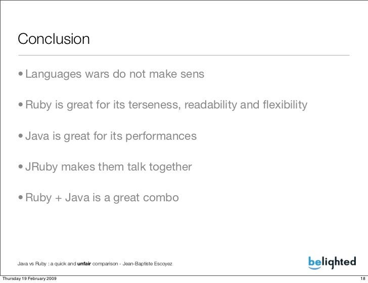 Conclusion        • Languages wars do not make sens        • Ruby is great for its terseness, readability and flexibility  ...