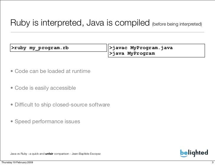 Ruby is interpreted, Java is compiled (before being interpreted)         >ruby my_program.rb                              ...
